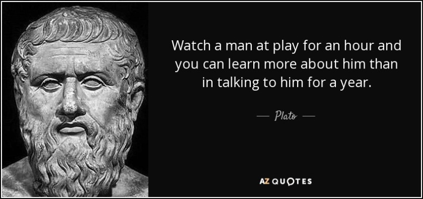 quote-watch-a-man-at-play-for-an-hour-and-you-can-learn-more-about-him-than-in-talking-to-plato-84-98-39